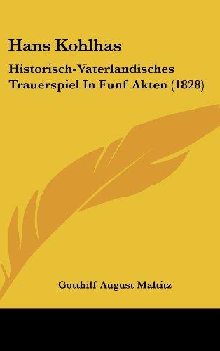 9781161255041: Hans Kohlhas: Historisch-Vaterlandisches Trauerspiel in Funf Akten (1828)