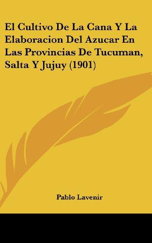 9781161255508: El Cultivo de La Cana y La Elaboracion del Azucar En Las Provincias de Tucuman, Salta y Jujuy (1901)