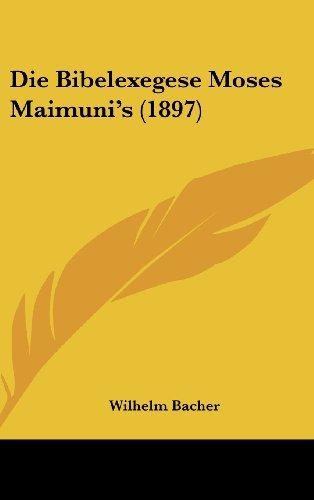9781161256864: Die Bibelexegese Moses Maimuni's (1897)