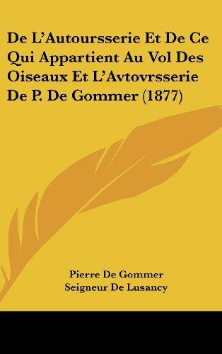 9781161259889: de L'Autoursserie Et de Ce Qui Appartient Au Vol Des Oiseaux Et L'Avtovrsserie de P. de Gommer (1877)