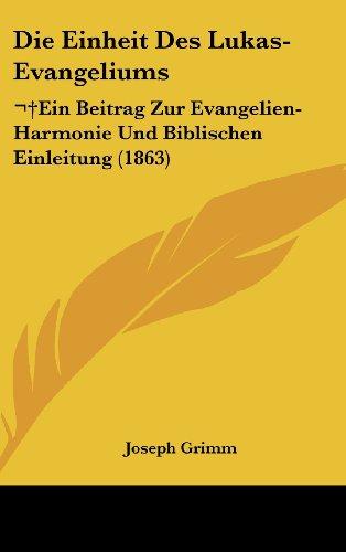 9781161260717: Die Einheit Des Lukas-Evangeliums: Ein Beitrag Zur Evangelien-Harmonie Und Biblischen Einleitung (1863) (German Edition)