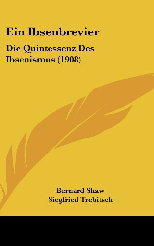 Ein Ibsenbrevier: Die Quintessenz Des Ibsenismus (1908) (German Edition) (1161261532) by Bernard Shaw