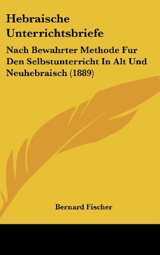 9781161266511: Hebraische Unterrichtsbriefe: Nach Bewahrter Methode Fur Den Selbstunterricht in Alt Und Neuhebraisch (1889)