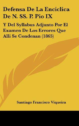 9781161268843: Defensa de La Enciclica de N. SS. P. Pio IX: Y del Syllabus Adjunto Por El Examen de Los Errores Que Alli Se Condenan (1865)