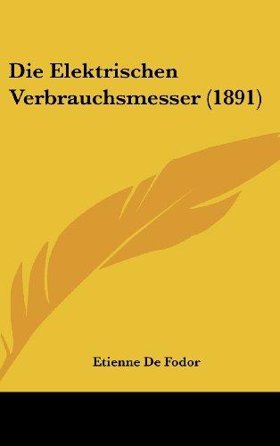 9781161272338: Die Elektrischen Verbrauchsmesser (1891) (German Edition)