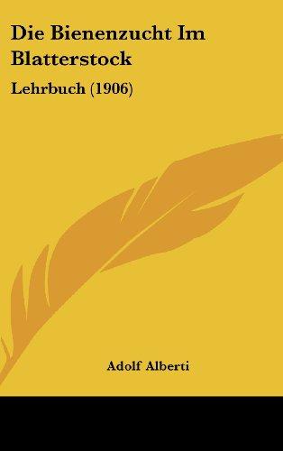9781161272840: Die Bienenzucht Im Blatterstock: Lehrbuch (1906) (German Edition)
