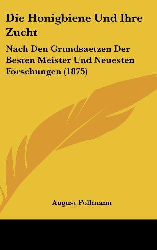 9781161274288: Die Honigbiene Und Ihre Zucht: Nach Den Grundsaetzen Der Besten Meister Und Neuesten Forschungen (1875)