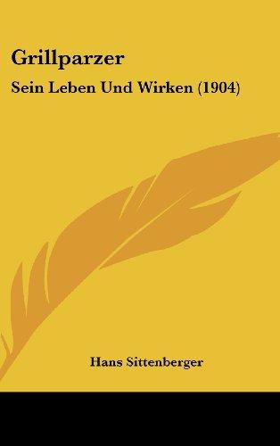 9781161275865: Grillparzer: Sein Leben Und Wirken (1904)