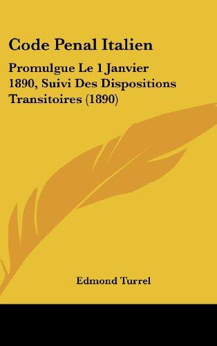 9781161275957: Code Penal Italien: Promulgue Le 1 Janvier 1890, Suivi Des Dispositions Transitoires (1890) (French Edition)