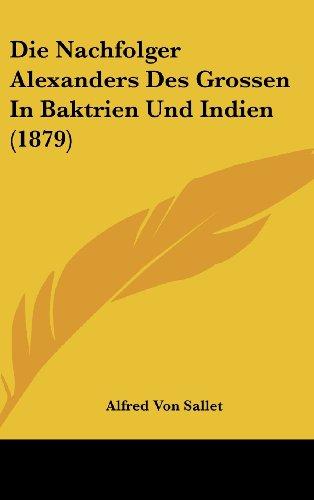 9781161277791: Die Nachfolger Alexanders Des Grossen In Baktrien Und Indien (1879) (German Edition)