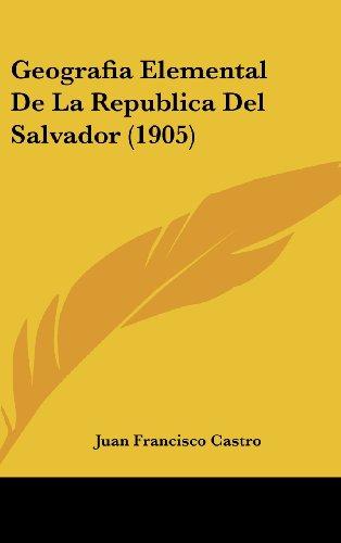 9781161278002: Geografia Elemental de La Republica del Salvador (1905)