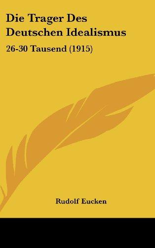 9781161278422: Die Trager Des Deutschen Idealismus: 26-30 Tausend (1915) (German Edition)