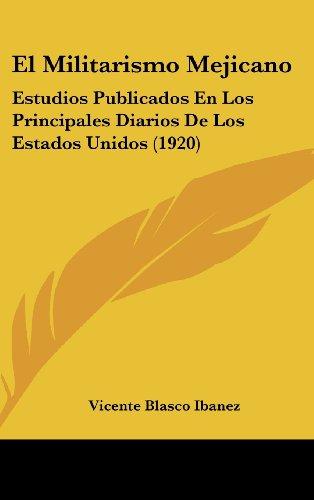 9781161278507: El Militarismo Mejicano: Estudios Publicados En Los Principales Diarios De Los Estados Unidos (1920) (Spanish Edition)