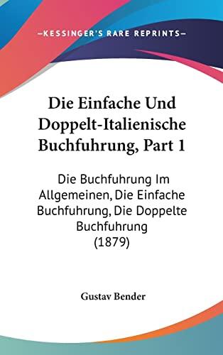 9781161280432: Die Einfache Und Doppelt-Italienische Buchfuhrung, Part 1: Die Buchfuhrung Im Allgemeinen, Die Einfache Buchfuhrung, Die Doppelte Buchfuhrung (1879) (German Edition)