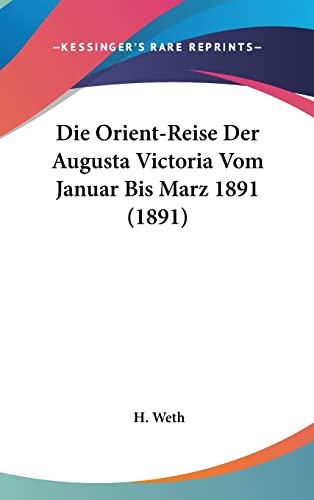 9781161281163: Die Orient-Reise Der Augusta Victoria Vom Januar Bis Marz 1891 (1891)