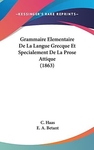 9781161281354: Grammaire Elementaire de la Langue Grecque Et Specialement de la Prose Attique (1863)