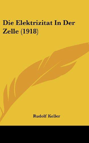 9781161283488: Die Elektrizitat In Der Zelle (1918) (German Edition)