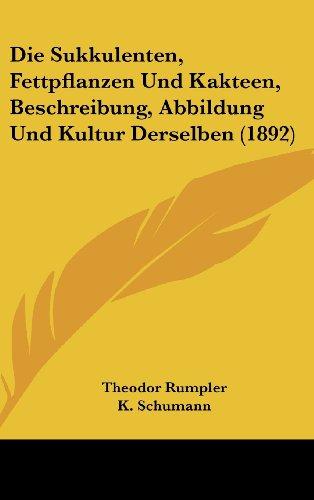 9781161284515: Die Sukkulenten, Fettpflanzen Und Kakteen, Beschreibung, Abbildung Und Kultur Derselben (1892)