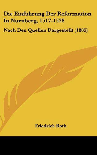 9781161285611: Die Einfuhrung Der Reformation In Nurnberg, 1517-1528: Nach Den Quellen Dargestellt (1885) (German Edition)
