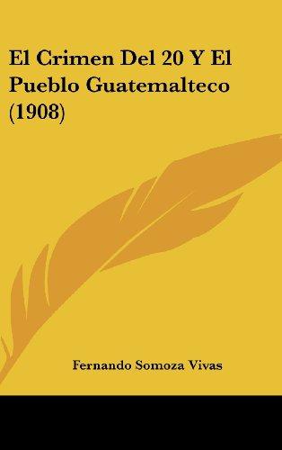 9781161285871: El Crimen Del 20 Y El Pueblo Guatemalteco (1908) (Spanish Edition)