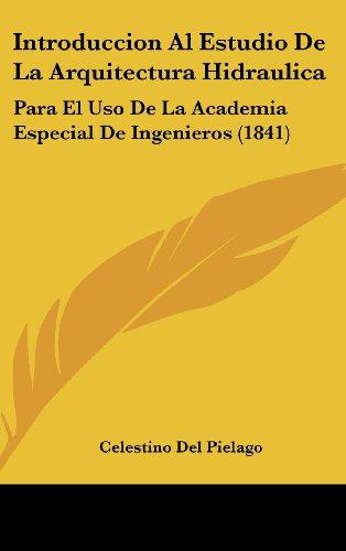 9781161287806: Introduccion Al Estudio de La Arquitectura Hidraulica: Para El USO de La Academia Especial de Ingenieros (1841)