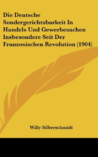 9781161289398: Die Deutsche Sondergerichtsbarkeit in Handels Und Gewerbesachen Insbesondere Seit Der Franzosischen Revolution (1904)