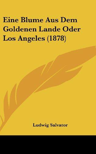 9781161291773: Eine Blume Aus Dem Goldenen Lande Oder Los Angeles (1878) (German Edition)