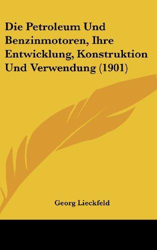 9781161294958: Die Petroleum Und Benzinmotoren, Ihre Entwicklung, Konstruktion Und Verwendung (1901)