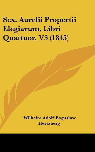 9781161296808: Sex. Aurelii Propertii Elegiarum, Libri Quattuor, V3 (1845) (Latin Edition)