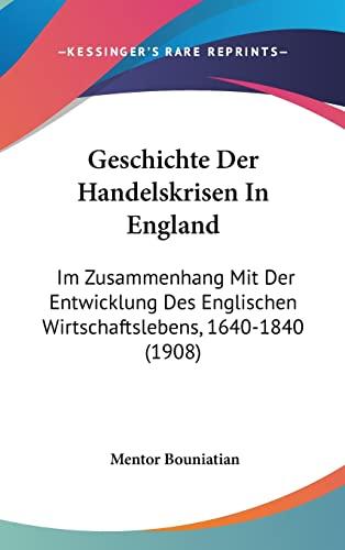 9781161297195: Geschichte Der Handelskrisen in England: Im Zusammenhang Mit Der Entwicklung Des Englischen Wirtschaftslebens, 1640-1840 (1908)