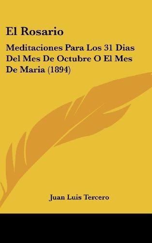 9781161297645: El Rosario: Meditaciones Para Los 31 Dias Del Mes De Octubre O El Mes De Maria (1894) (Spanish Edition)