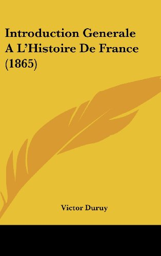 9781161299090: Introduction Generale A L'Histoire de France (1865)
