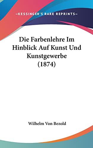 9781161299939: Die Farbenlehre Im Hinblick Auf Kunst Und Kunstgewerbe (1874) (German Edition)
