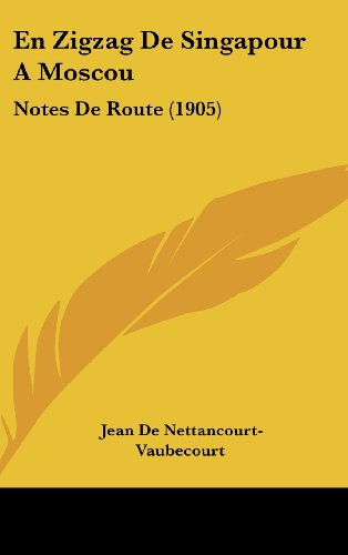 9781161300604: En Zigzag De Singapour A Moscou: Notes De Route (1905) (French Edition)