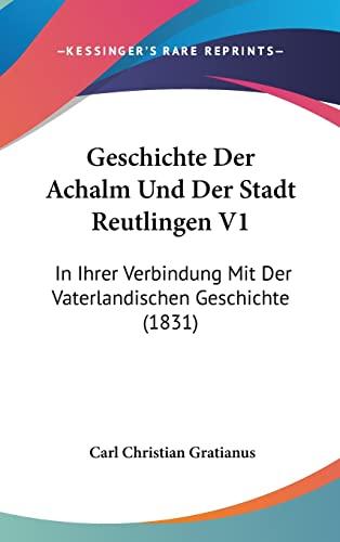 9781161301120: Geschichte Der Achalm Und Der Stadt Reutlingen V1: In Ihrer Verbindung Mit Der Vaterlandischen Geschichte (1831) (German Edition)