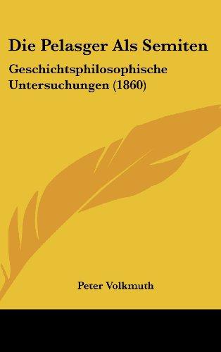 9781161301557: Die Pelasger ALS Semiten: Geschichtsphilosophische Untersuchungen (1860)