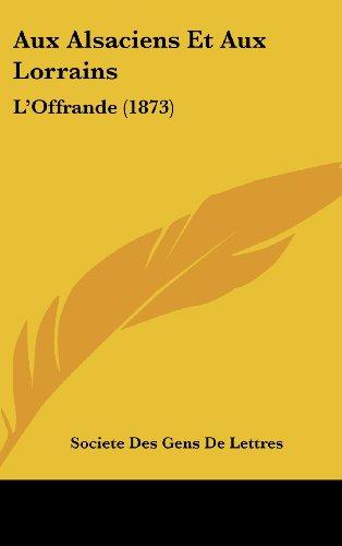 9781161303391: Aux Alsaciens Et Aux Lorrains: L'Offrande (1873) (French Edition)