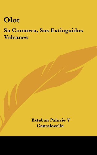 9781161304411: Olot: Su Comarca, Sus Extinguidos Volcanes: Su Historia Civil, Religiosa Y Local (1860) (Spanish Edition)