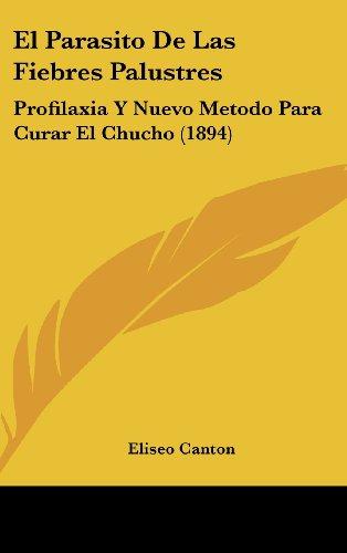 9781161305173: El Parasito De Las Fiebres Palustres: Profilaxia Y Nuevo Metodo Para Curar El Chucho (1894) (Spanish Edition)