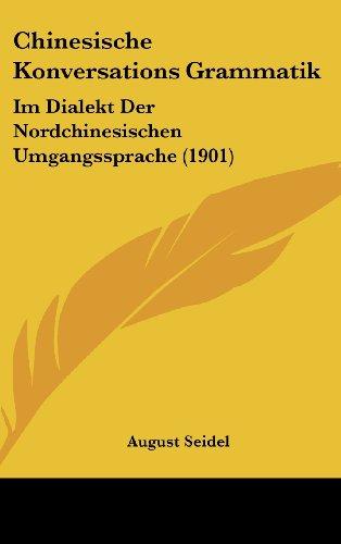 9781161306422: Chinesische Konversations Grammatik: Im Dialekt Der Nordchinesischen Umgangssprache (1901)