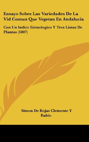 9781161306668: Ensayo Sobre Las Variedades De La Vid Comun Que Vegetan En Andalucia: Con Un Indice Etimologico Y Tres Listas De Plantas (1807) (Spanish Edition)