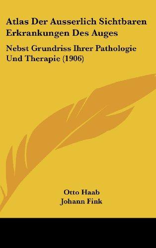 9781161306897: Atlas Der Ausserlich Sichtbaren Erkrankungen Des Auges: Nebst Grundriss Ihrer Pathologie Und Therapie (1906) (German Edition)