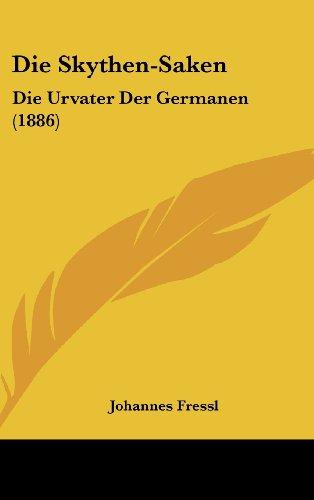 9781161307535: Die Skythen-Saken: Die Urvater Der Germanen (1886)