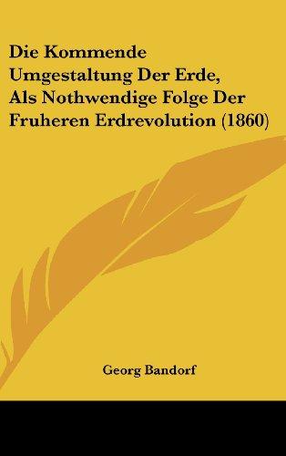 9781161311815: Die Kommende Umgestaltung Der Erde, ALS Nothwendige Folge Der Fruheren Erdrevolution (1860)