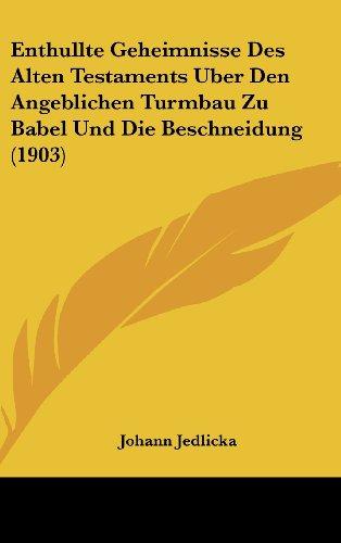 9781161312324: Enthullte Geheimnisse Des Alten Testaments Uber Den Angeblichen Turmbau Zu Babel Und Die Beschneidung (1903)