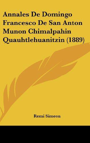 9781161316797: Annales de Domingo Francesco de San Anton Munon Chimalpahin Quauhtlehuanitzin (1889)