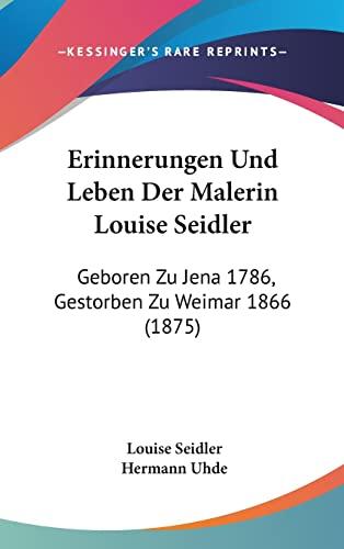 9781161317770: Erinnerungen Und Leben Der Malerin Louise Seidler: Geboren Zu Jena 1786, Gestorben Zu Weimar 1866 (1875) (German Edition)