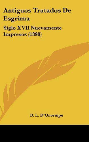 9781161318869: Antiguos Tratados De Esgrima: Siglo XVII Nuevamente Impresos (1898) (Spanish Edition)