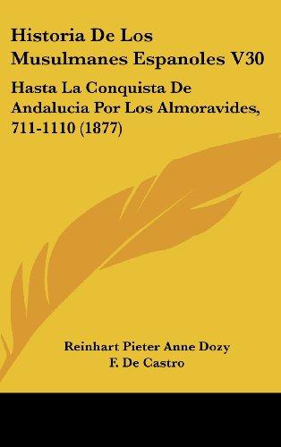 9781161327694: Historia De Los Musulmanes Espanoles V30: Hasta La Conquista De Andalucia Por Los Almoravides, 711-1110 (1877) (Spanish Edition)