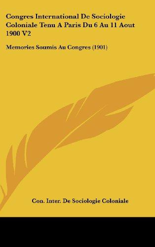 9781161327816: Congres International De Sociologie Coloniale Tenu A Paris Du 6 Au 11 Aout 1900 V2: Memories Soumis Au Congres (1901) (French Edition)